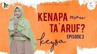 KENAPA MAU TA'ARUF - KEYSA : Episode 3 (WEB SERIES)