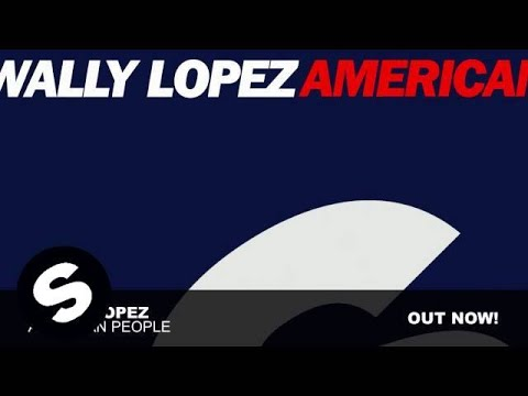 Wally Lopez - American People (Original Mix)