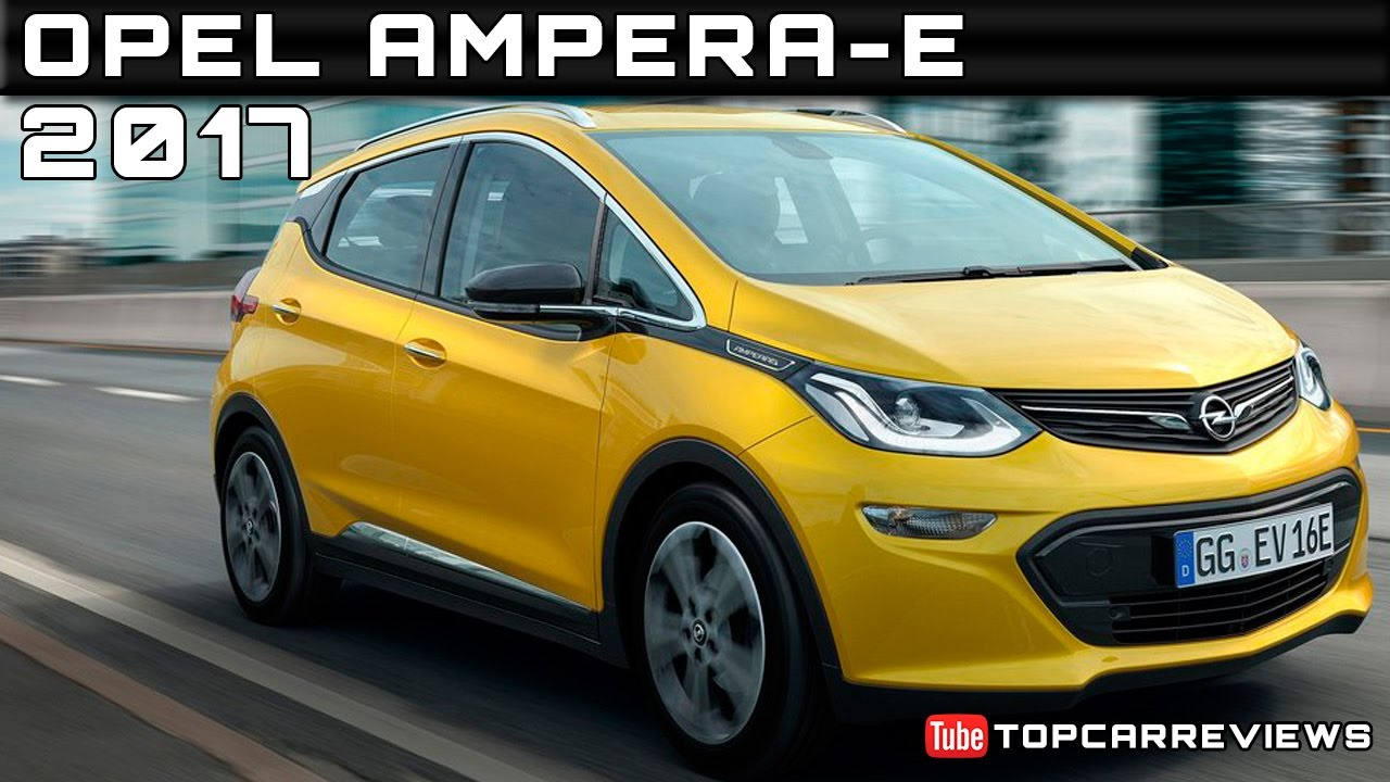 2017 Opel Ampera E Redesign Specs And Release Date >> 2017 Opel Ampera E Review Rendered Price Specs Release Date Youtube