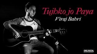 Tujhko Jo Paaya | Mohit Chauhan | Unplugged Cover | Viraj Bahri