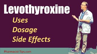 Levothyroxine Use Dosage and Side Effects