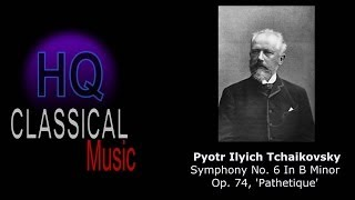 "TCHAIKOVSKY - (FULL) Symphony No.6 in B Minor, ""Pathetique"" Classical Music HQ Complete hd"