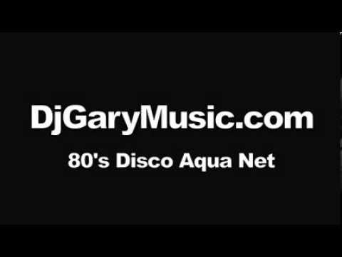 DjGaryMusic.com - PLAYS 80's Disco Aqua Net