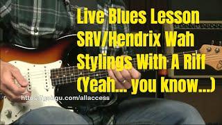 Live Blues Guitar Lesson - Hendrix/SRV Wah Stylings ;)