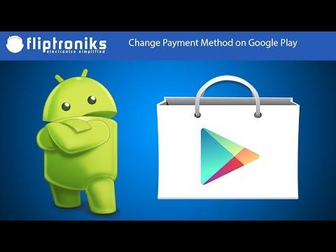 Change Payment Method on Google Play - Fliptroniks com