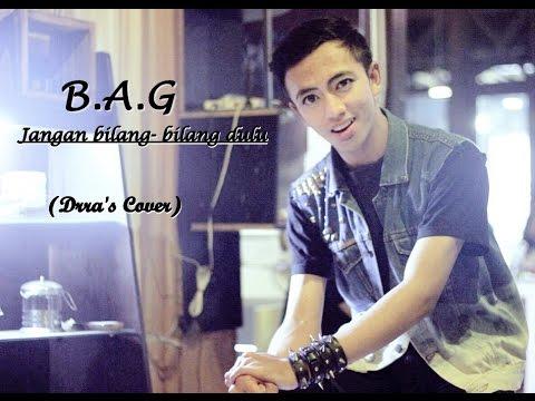 B.A.G - Jangan bilang-bilang dulu -(Drra's Cover)