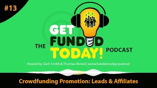 Funded Today's Podcast 💡 Episode 0013 | Successful Promotion: Leads & Affiliates