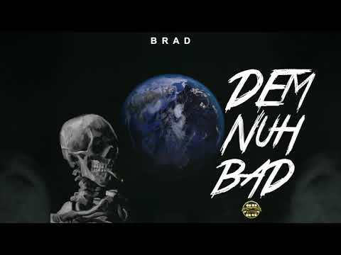 Brad - Dem Nuh Bad (Raw) (Official Audio)