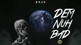 Brad - Dem Nuh Bad (Raw) (Official Audio)
