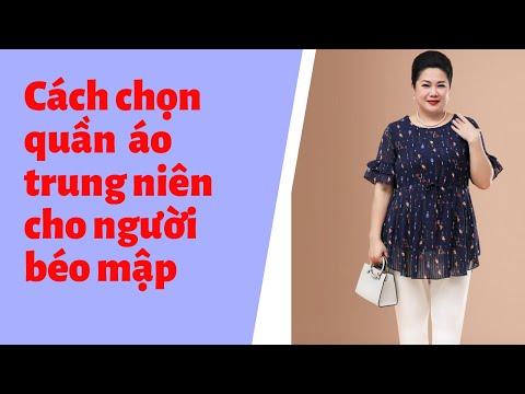 Tuyệt Chiêu Chọn Quần áo Cho Người Trung Niên Béo Mập/ Thời Trang Trung Niên Cho Người Mập