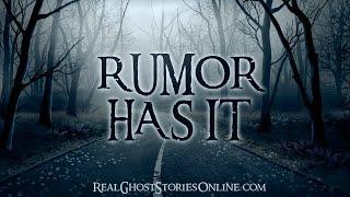 Rumor Has It | Ghost Stories, Paranormal, Supernatural, Hauntings, Horror