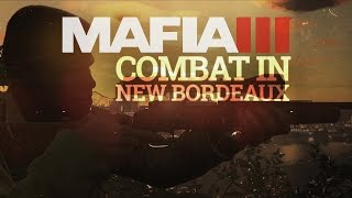 Mafia 3 Gameplay Trailer Series – The World of New Bordeaux #4 - Combat