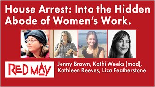 House Arrest : Into the Hidden Abode of Women's Work