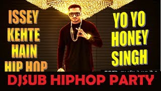 ISSEY KEHTE HAIN HIPHOP- YO YO HONEY SINGH ( DJSUB HIPHOP TWERK MIX)