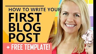 How to write your first blog post + FREE TEMPLATE!