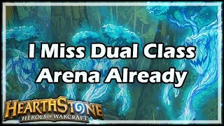[Hearthstone] I Miss Dual Class Arena Already