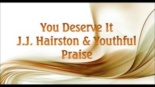 You Deserve It - by J.J. Hairston and Youthful Praise