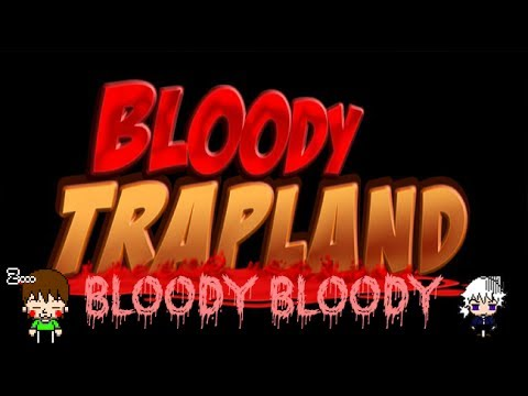 Game And Atmo Play Bloody Trapland (Bloody Bloody!)
