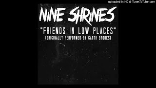 Download Nine Shrines - Friends in Low Places (Garth Brooks Cover) MP3 song and Music Video