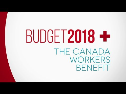 Budget 2018 + The Canada Workers Benefit