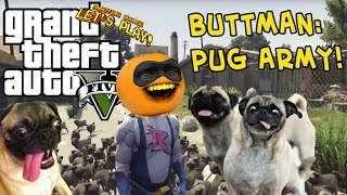 Annoying Orange - GTA V: Buttman - PUG ARMY!
