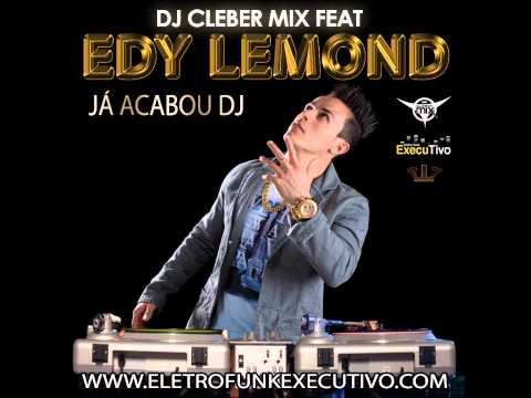 Dj Cleber Mix Feat Edy Lemond - Já Acabou Dj ( Radio 2015 )