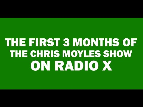 The first 3 months of The Chris Moyles  on Radio X  Part 1