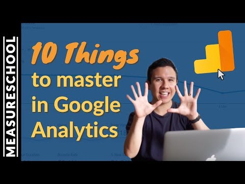 10 Things to Master in Google Analytics - Do you know them?