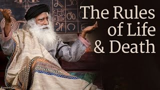 The Rules of Life and Death | Sadhguru