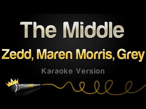 Zedd, Maren Morris, Grey - The Middle (Karaoke Version)