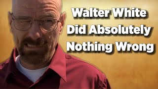 Breaking Bad: Walter White Did Absolutely Nothing Wrong | Video Essay