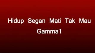 Gamma1- Hidup segan mati tak mau (Lyrics)