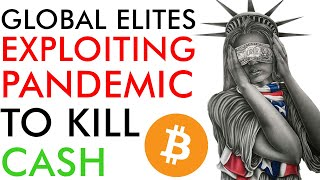 Global Elites Exploiting Pandemic to KILL CASH!