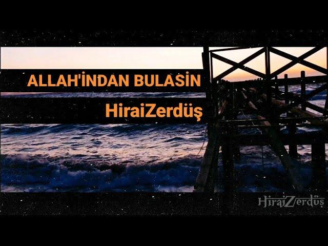 HiraiZerdüş - ALLAH'INDAN BULASIN