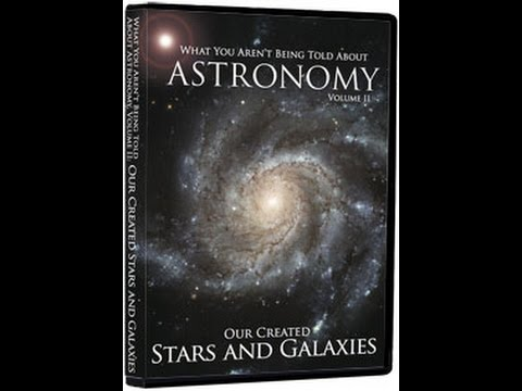 What You Aren't Being Told About Astronomy – Vol. II (Our Created Stars and Galaxies)