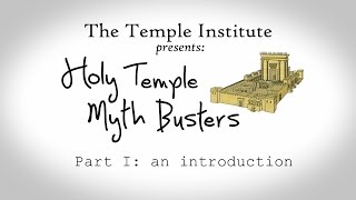 Holy Temple Myth Busters:  Part I - Introduction