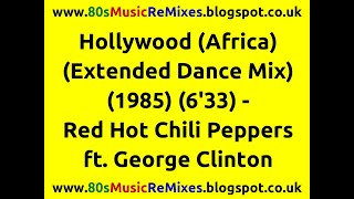 Hollywood (Africa) (Extended Dance Mix) - Red Hot Chili Peppers ft. George Clinton