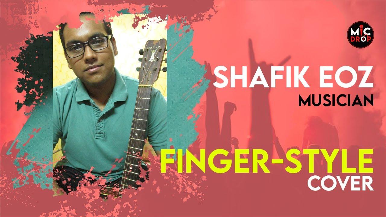 A Finger-Style Cover | Shafik Eoz | Musician | Mic Drop