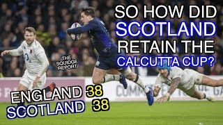 So how did Scotland retain the Calcutta Cup? | England 38 - 38 Scotland | The Squidge Report