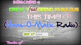 Crew 7 feat. Geeno Fabulous - This Time (Hans-O-Matik Radio) 1080p