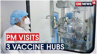 PM Modi Visits Vaccine Plants In 3 Cities, Reviews Progress | CNN News18
