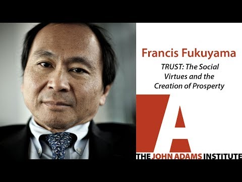 Francis Fukuyama on TRUST - The John Adams Institute