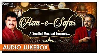 Azm-E-Safar by Hariharan, Ghulam Abbas Khan & Others | Best of Sufi Romantic Ghazals | Nupur Audio