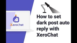 How To Set Dark Post Auto Reply With XeroChat