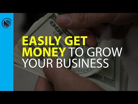 Easily Get Money to Grow Your Business