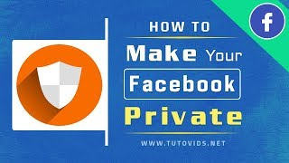 How To Make Your Facebook Completely Private [UPDATED 2018]