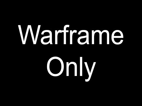 Warframe Only (will delete soon joke) thumbnail