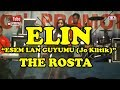 Download lagu THE ROSTA - ESEM LAN GUYUMU (Jo Klitik) - ELIN Mp3