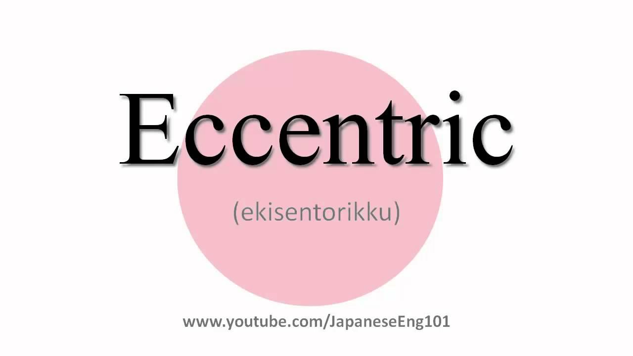 How to Pronounce Eccentric