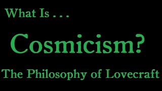 What Is Cosmicism?: The Philosophy of Lovecraft